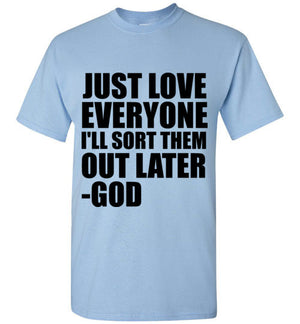 Just Love Everyone I'll Sort Them Out Later God T-Shirt