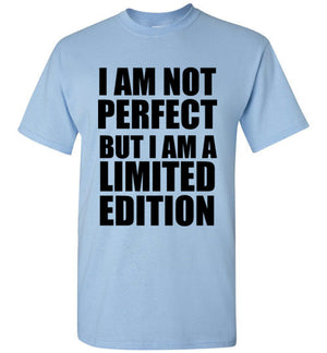 I Am Not Perfect But i Am a Limited Edition T-Shirt