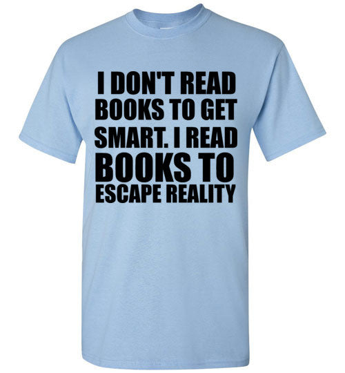 I Don't Read Books to Get Smart I Read Books to Escape Reality
