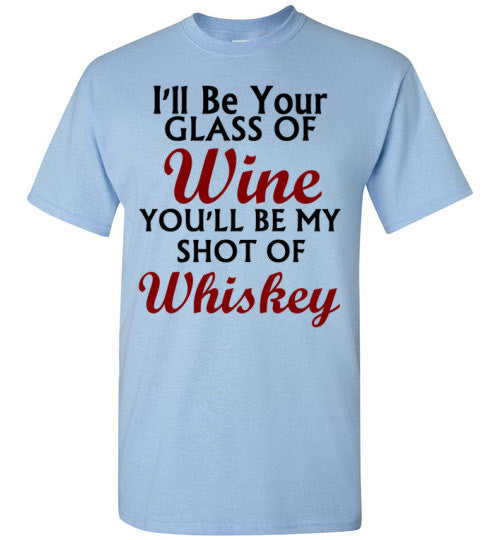 I'll Be Your Glass of Wine You'll Be My Shot of Whiskey