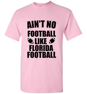 Ain't No Football Like Florida Football T-Shirt