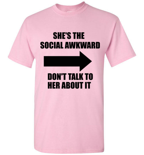 She's The Social Awkward Don't Talk To Her About It T-Shirt