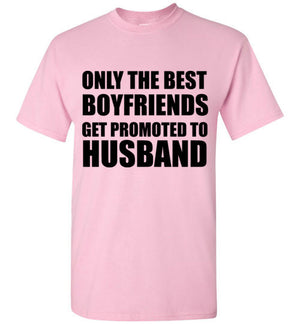 Only The Best Boyfriends Get Promoted to Husband T-Shirt