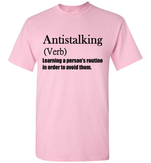 Antistalking Definition Learning a Person's Routine in Order to Avoid Them T-Shirt