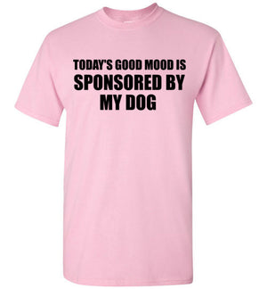Today's Good Mood is Sponsored By My Dog T-Shirt