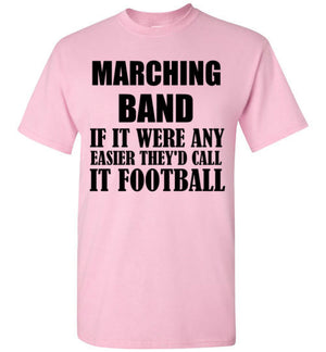 Marching Band If It Were Any Easier They'd Call it Football