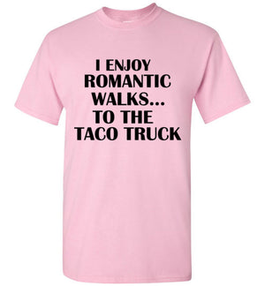 I Enjoy Romantic Walks to the Taco Truck T-Shirt