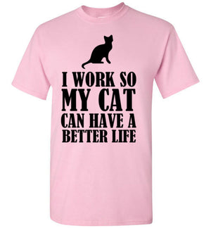 I Work So My Cat Can Have a Better Life