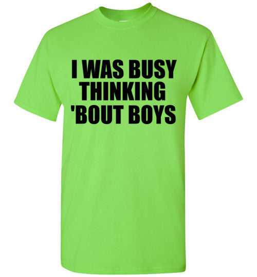 I Was Busy Thinking 'Bout Boys T-Shirt