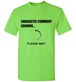 Sarcastic Comment Loading Please Wait T-Shirt