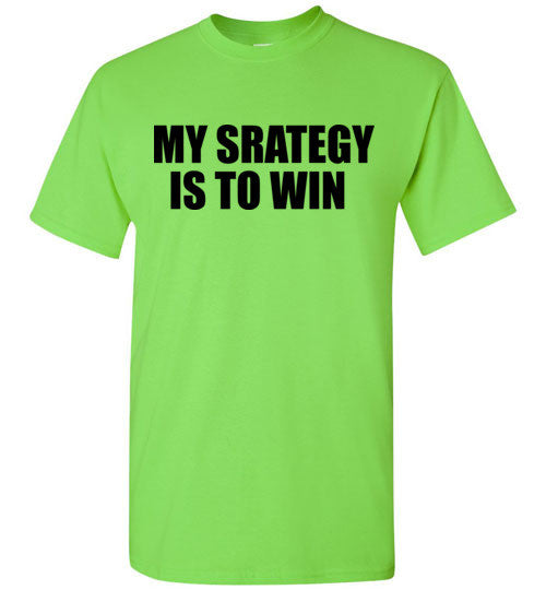 My Strategy is to Win T-Shirt