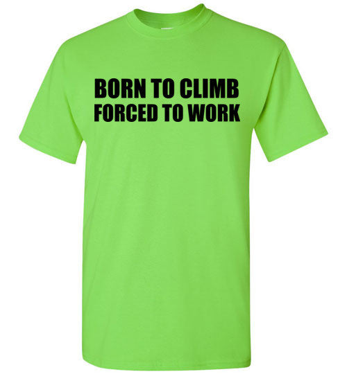 Born to Climb Forced to Work T-Shirt
