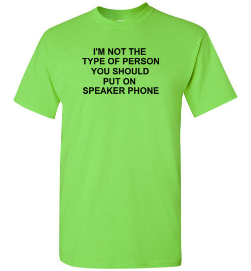 I'm Not The Type of Person You Should Put on a Speaker Phone