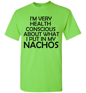 I'm Very Health Conscious About What I Put in my Nachos