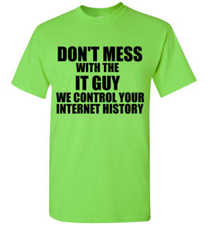 Don't Mess With the IT Guy We Control Your Internet History T-Shirt