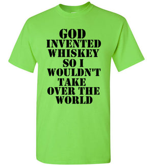 God Invented Whiskey So I Wouldn't Take Over the World T-Shirt