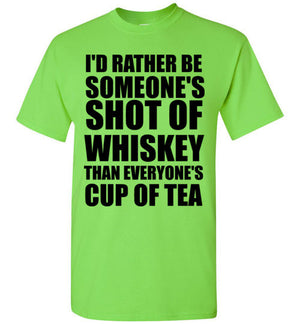 I'd Rather Be Someone's Shot of Whiskey Than Everyone's Cup of Tea