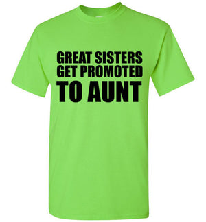 Great Sisters Get Promoted to Aunt T-Shirt