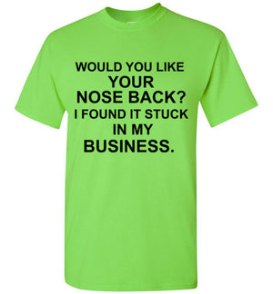 Would You Like Your Nose Back? I Found It Stuck In My Business