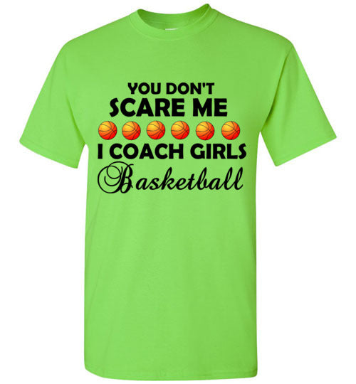 You Don't Scare Me I Coach Girls Basketball T-Shirt