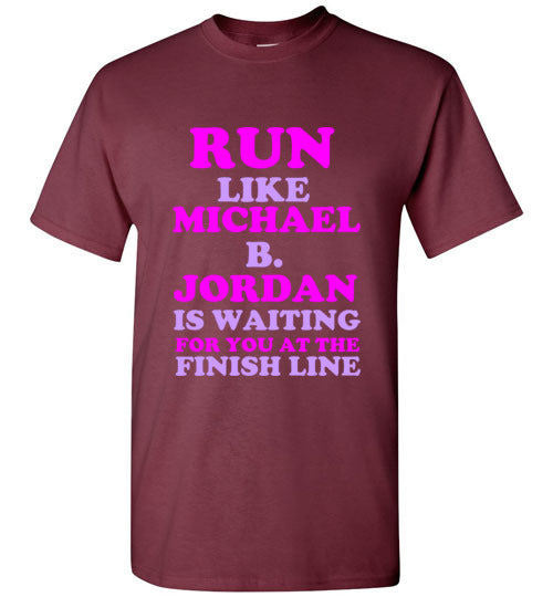 Run Like Michael B. Jordan is Waiting For You at the Finish Line T-Shirt