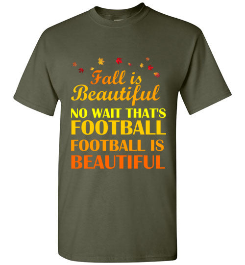 Fall is Beautiful No Wait That's Football Football is Beautiful T-Shirt
