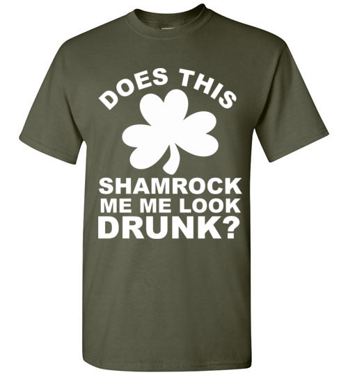 Does This Shamrock Make Me Look Drunk St.Patrick's Day  T-Shirt