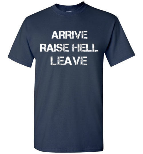 Arrive Raise Hell Leave T-Shirt