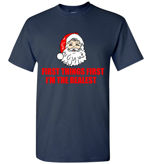 First Things First I'm The Realest Santa Christmas T-Shirt