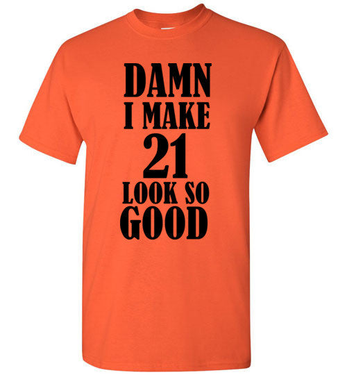 Damn I Make 21 Look So Good T-Shirt