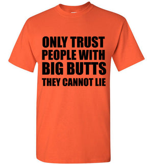 Only Trust People With Big Butts They Cannot Lie T-Shirt