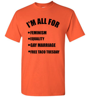 I'm All For Feminism Equality Gay Marriage and Free Taco Tuesday