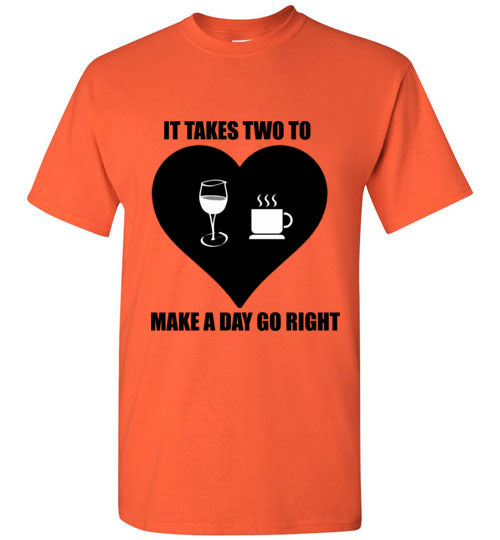 It Takes Two To Make a Day Go Right Coffee and Wine T-Shirt