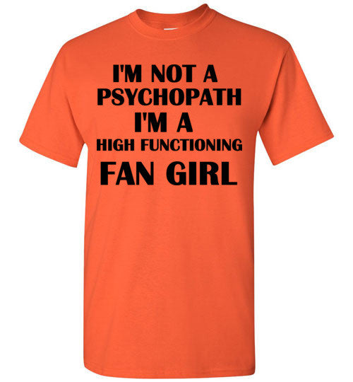 I'm Not A Psychopath I'm a High Functioning Fan Girl