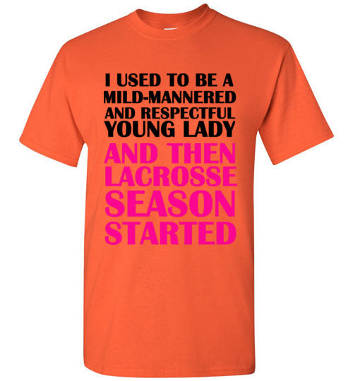 I Used to be a Mild Mannered and Respectful Young Lady and Then Lacrosse Season Started T-Shirt