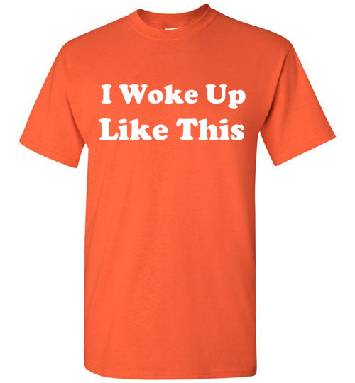 I Woke Up Like This T-Shirt