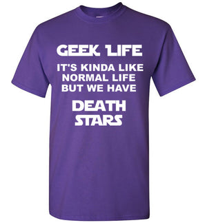 Geek Life It's Kinda Like Normal Life But We Have Death Stars T-Shirt