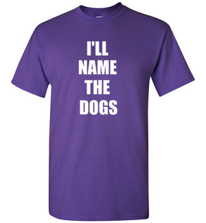 I'll Name the Dogs T-Shirt
