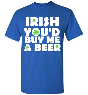 Irish You'd Buy Me a Beer St. Patrick's Day Shirt