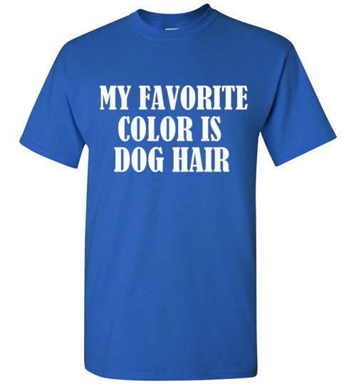 My Favorite Color is Dog Hair T-Shirt