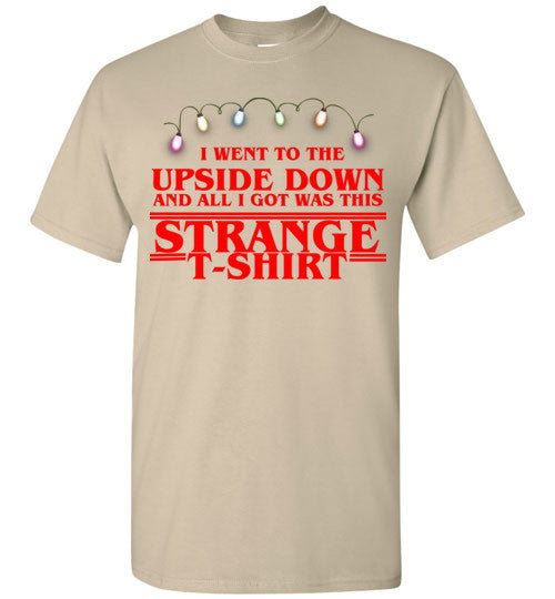 I Went to the Upside Down and All I Got Was This Strange T-Shirt