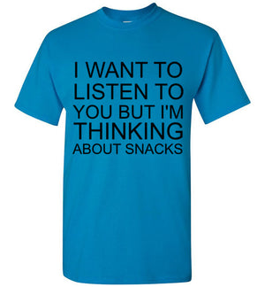I Want to Listen to You But I'm Thinking About Snacks T-Shirt