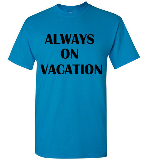 Always on Vacation T-Shirt