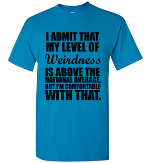 I Admit That My Level of Weirdness is Above the National Average But I'm Comfortable With That T-Shirt