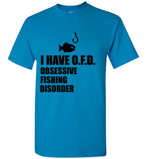 I Have OFD Obsessive Fishing Disorder T-Shirt