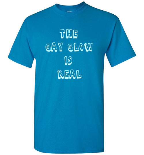 The Gay Glow is Real T-Shirt
