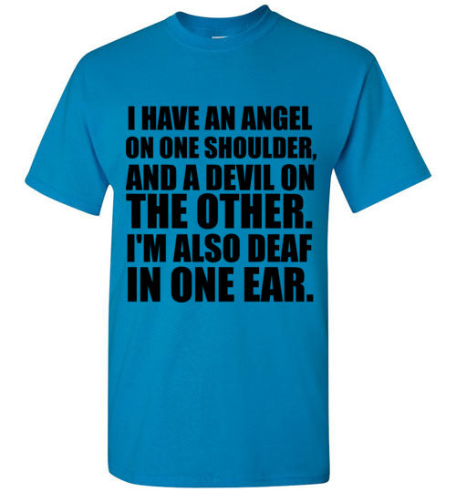 I Have an Angel On One Shoulder and a Devil on The Other I'm Also Deaf in One Ear T-Shirt