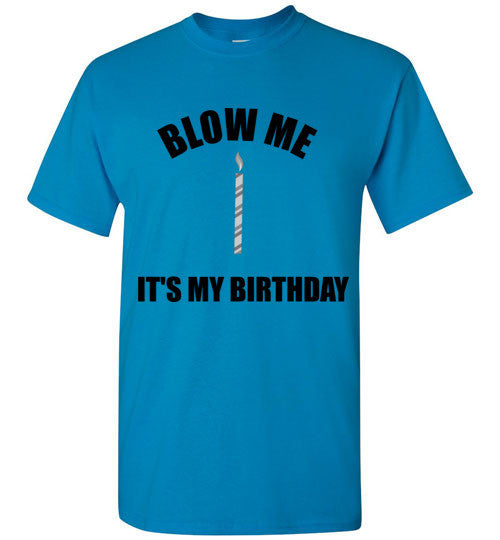 Blow Me It's My Birthday T-Shirt