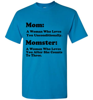 Mom a Woman who Loves you Unconditionally Moster a Woman who Loves you After She Counts to Three T-Shirt