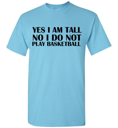 Yes I Am Tall No I Do Not Play Basketball